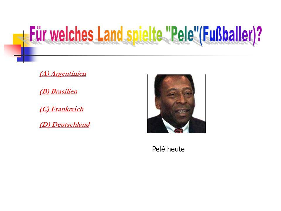 (A) Argentinien (B) Brasilien (C) Frankreich (D) Deutschland Pelé heute