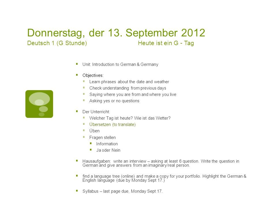 Donnerstag, der 13. September 2012 Deutsch 1 (G Stunde)Heute ist ein G - Tag  Unit: Introduction to German & Germany  Objectives:  Learn phrases ab