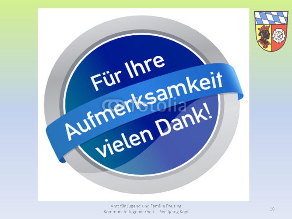 Amt für Jugend und Familie Freising Kommunale Jugendarbeit – Wolfgang Kopf 16