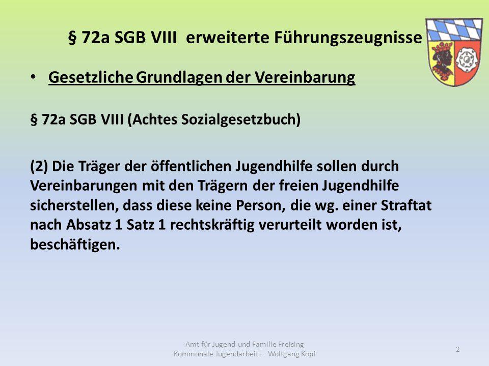 § 72a SGB VIII erweiterte Führungszeugnisse Gesetzliche Grundlagen der Vereinbarung § 72a SGB VIII (Achtes Sozialgesetzbuch) (2) Die Träger der öffentlichen Jugendhilfe sollen durch Vereinbarungen mit den Trägern der freien Jugendhilfe sicherstellen, dass diese keine Person, die wg.