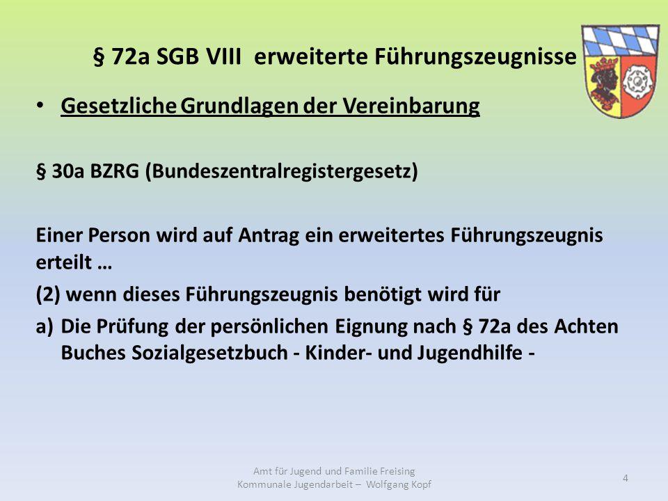 § 72a SGB VIII erweiterte Führungszeugnisse Gesetzliche Grundlagen der Vereinbarung § 30a BZRG (Bundeszentralregistergesetz) Einer Person wird auf Ant