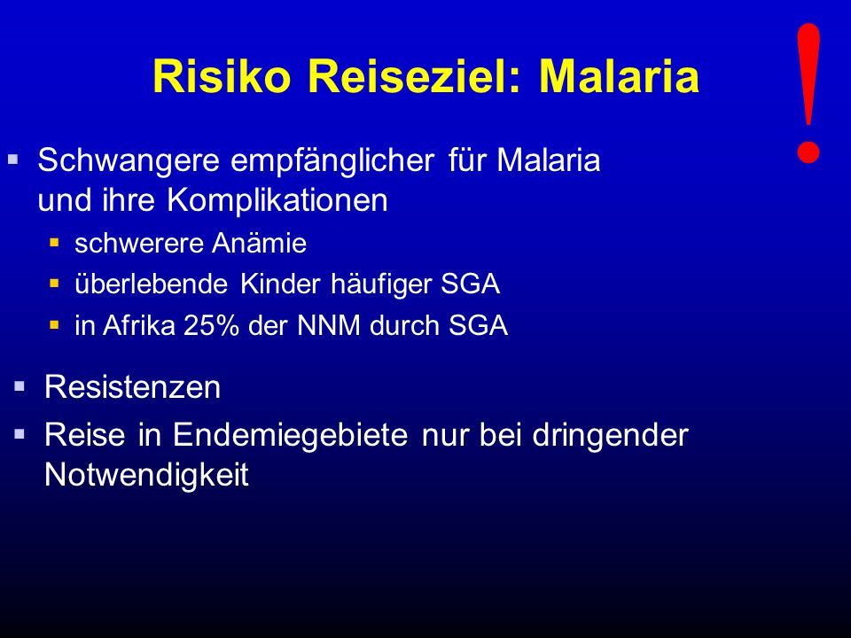 Risiko Reiseziel: Malaria  Schwangere empfänglicher für Malaria und ihre Komplikationen  schwerere Anämie  überlebende Kinder häufiger SGA  in Afrika 25% der NNM durch SGA .