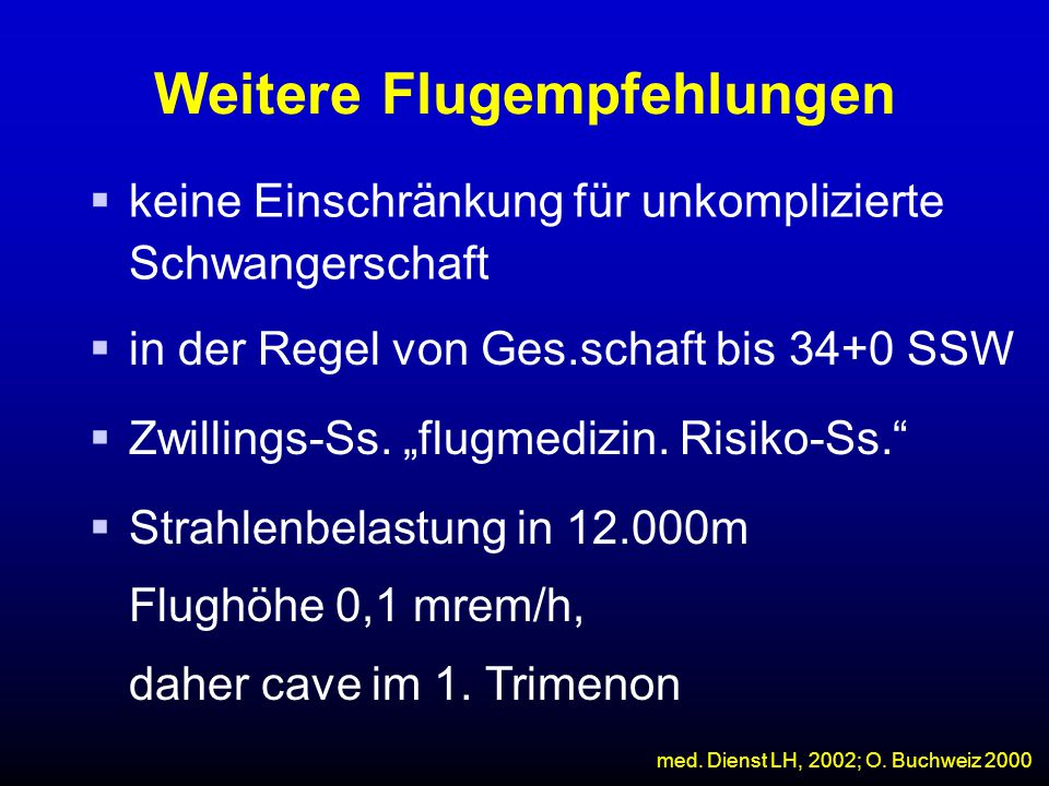 """Weitere Flugempfehlungen  keine Einschränkung für unkomplizierte Schwangerschaft  in der Regel von Ges.schaft bis 34+0 SSW  Zwillings-Ss. """"flugmedi"""