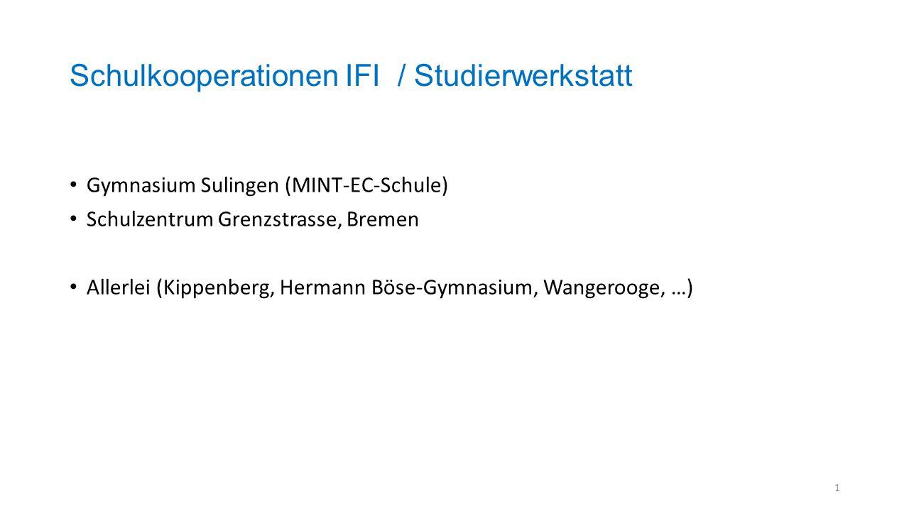 Schulkooperationen IFI / Studierwerkstatt Gymnasium Sulingen (MINT-EC-Schule) Schulzentrum Grenzstrasse, Bremen Allerlei (Kippenberg, Hermann Böse-Gymnasium, Wangerooge, …) 1