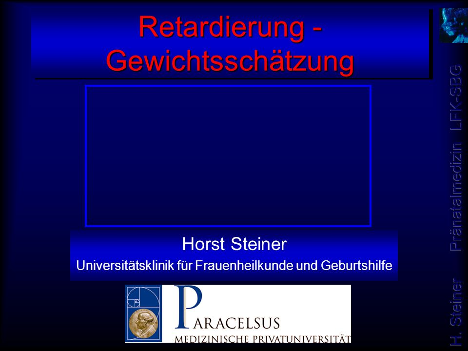 Retardierung - Gewichtsschätzung Horst Steiner Universitätsklinik für Frauenheilkunde und Geburtshilfe