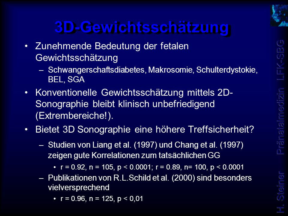 3D-Gewichtsschätzung3D-Gewichtsschätzung Zunehmende Bedeutung der fetalen Gewichtsschätzung –Schwangerschaftsdiabetes, Makrosomie, Schulterdystokie, B