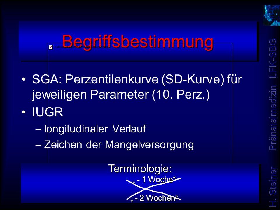 SGA: Perzentilenkurve (SD-Kurve) für jeweiligen Parameter (10. Perz.) IUGR –longitudinaler Verlauf –Zeichen der Mangelversorgung BegriffsbestimmungBeg