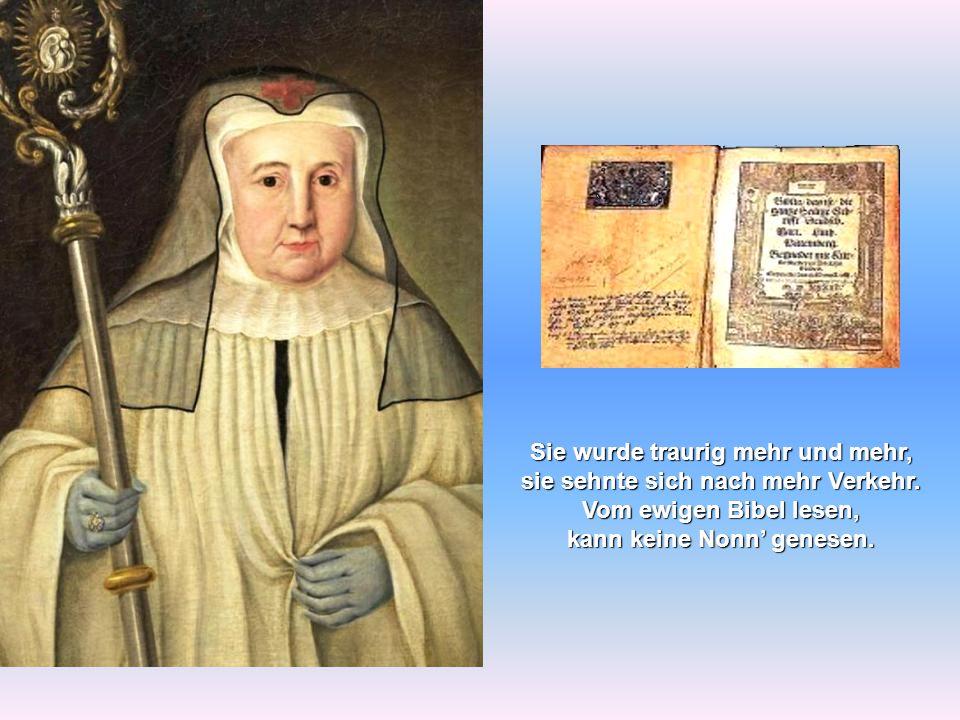 Sie wurde traurig mehr und mehr, sie sehnte sich nach mehr Verkehr. Vom ewigen Bibel lesen, kann keine Nonn' genesen.