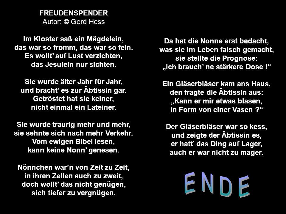 FREUDENSPENDER Autor: © Gerd Hess Im Kloster saß ein Mägdelein, das war so fromm, das war so fein. Es wollt' auf Lust verzichten, das Jesulein nur sic