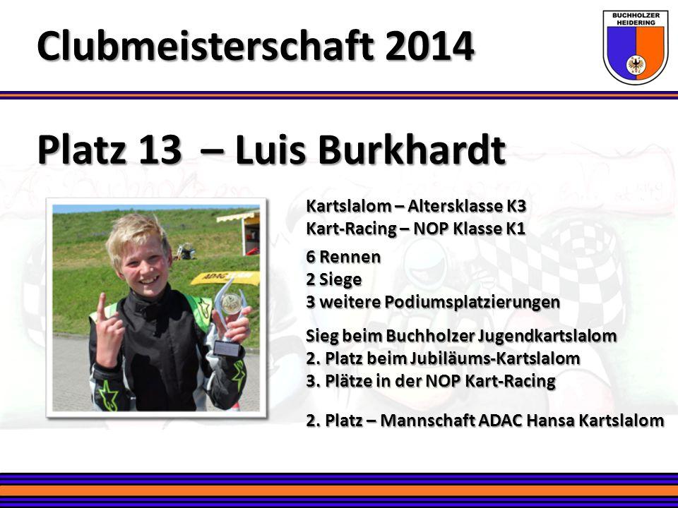 Platz 13 – Luis Burkhardt Clubmeisterschaft 2014 Kartslalom – Altersklasse K3 Kart-Racing – NOP Klasse K1 6 Rennen 2 Siege 3 weitere Podiumsplatzierun