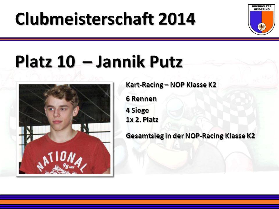 Platz 10 – Jannik Putz Clubmeisterschaft 2014 Kart-Racing – NOP Klasse K2 6 Rennen 4 Siege 1x 2. Platz Gesamtsieg in der NOP-Racing Klasse K2