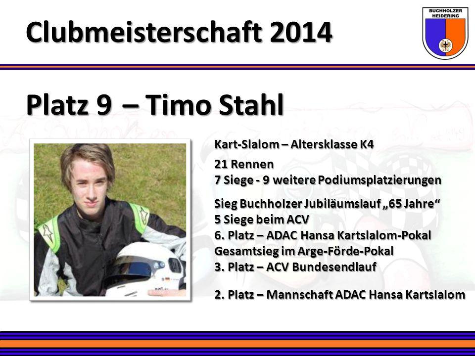 Platz 9 – Timo Stahl Clubmeisterschaft 2014 Kart-Slalom – Altersklasse K4 21 Rennen 7 Siege - 9 weitere Podiumsplatzierungen Sieg Buchholzer Jubiläums