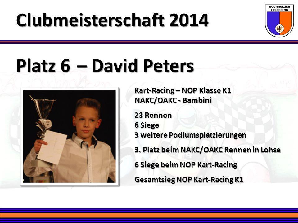 Platz 6 – David Peters Clubmeisterschaft 2014 Kart-Racing – NOP Klasse K1 NAKC/OAKC - Bambini 23 Rennen 6 Siege 3 weitere Podiumsplatzierungen 3. Plat