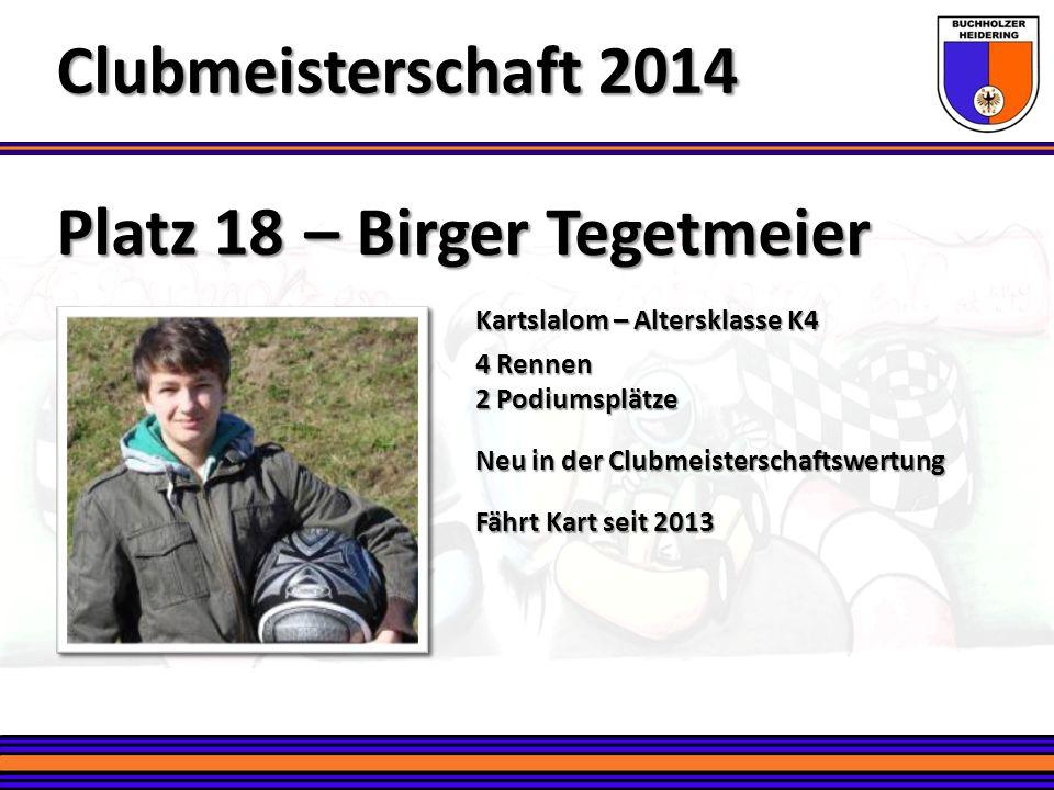 Platz 18 – Birger Tegetmeier Clubmeisterschaft 2014 Kartslalom – Altersklasse K4 4 Rennen 2 Podiumsplätze Neu in der Clubmeisterschaftswertung Fährt K
