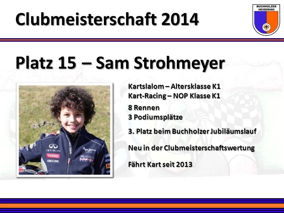 Platz 15 – Sam Strohmeyer Clubmeisterschaft 2014 Kartslalom – Altersklasse K1 Kart-Racing – NOP Klasse K1 8 Rennen 3 Podiumsplätze 3. Platz beim Buchh