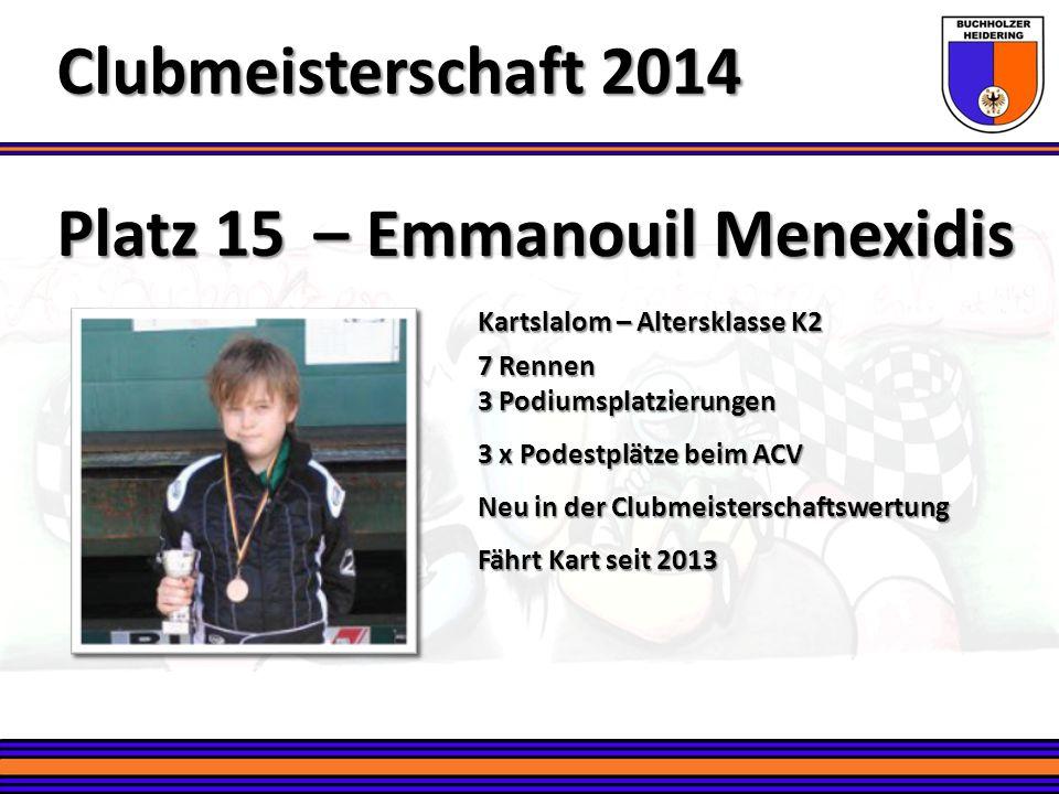 Platz 15 – Emmanouil Menexidis Clubmeisterschaft 2014 Kartslalom – Altersklasse K2 7 Rennen 3 Podiumsplatzierungen 3 x Podestplätze beim ACV Neu in de