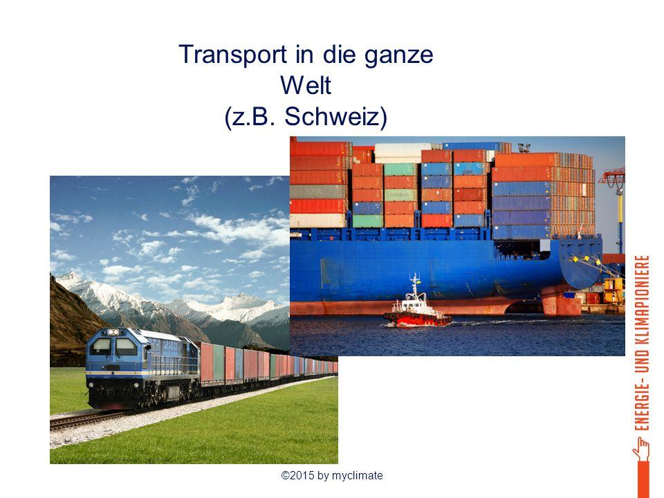 ©2015 by myclimate Transport in die ganze Welt (z.B. Schweiz)