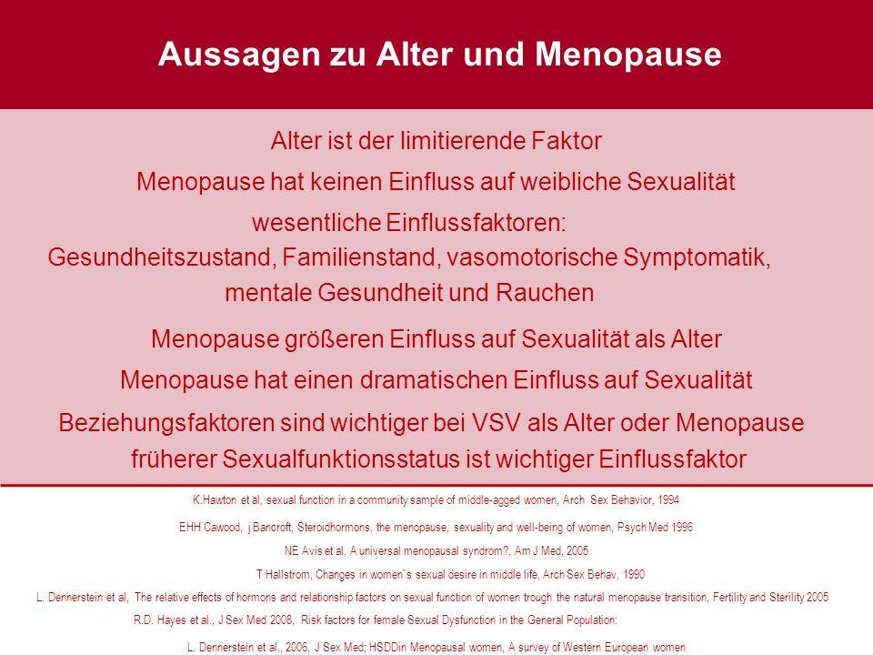 Aussagen zu Alter und Menopause Alter ist der limitierende Faktor Menopause größeren Einfluss auf Sexualität als Alter Menopause hat keinen Einfluss a