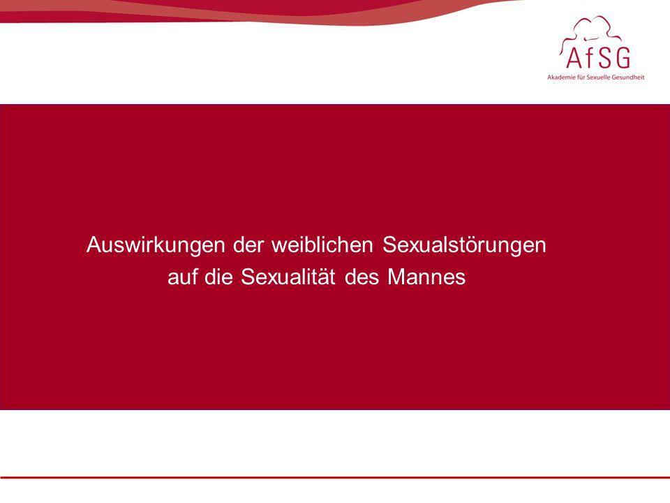 Sexualmedizin: erektile Dysfunktion im Fokus, 22. – 23. Oktober 2010 Auswirkungen der weiblichen Sexualstörungen auf die Sexualität des Mannes