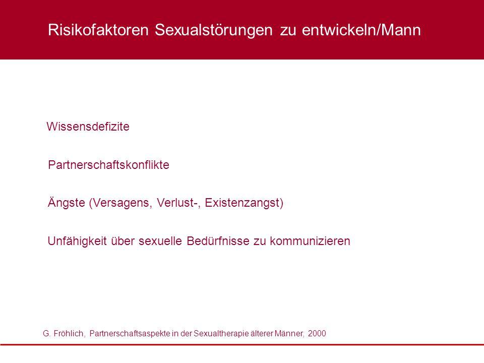 Wissensdefizite G. Fröhlich, Partnerschaftsaspekte in der Sexualtherapie älterer Männer, 2000 Partnerschaftskonflikte Ängste (Versagens, Verlust-, Exi