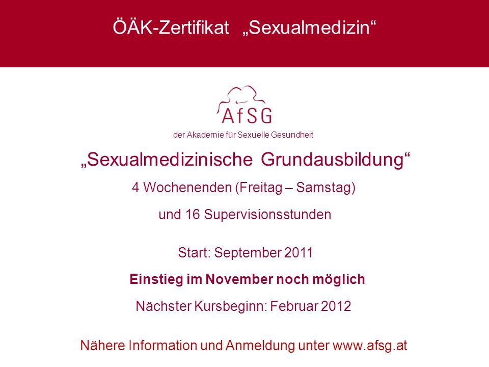 """XXXX """"Sexualmedizinische Grundausbildung"""" 4 Wochenenden (Freitag – Samstag) und 16 Supervisionsstunden der Akademie für Sexuelle Gesundheit Start: Sep"""