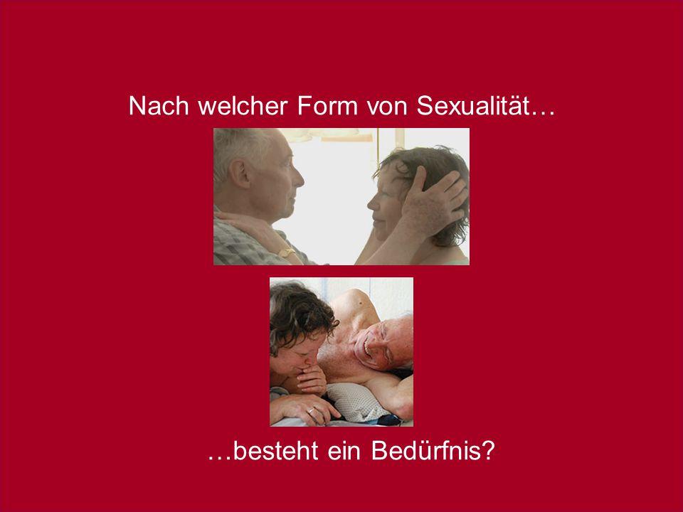 Sexualmedizin: erektile Dysfunktion im Fokus, 22. – 23. Oktober 2010 Nach welcher Form von Sexualität… …besteht ein Bedürfnis?