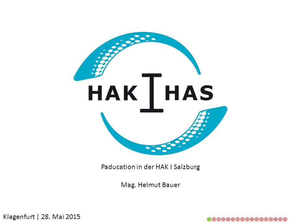 Klagenfurt | 28. Mai 2015 Paducation in der HAK I Salzburg Mag. Helmut Bauer