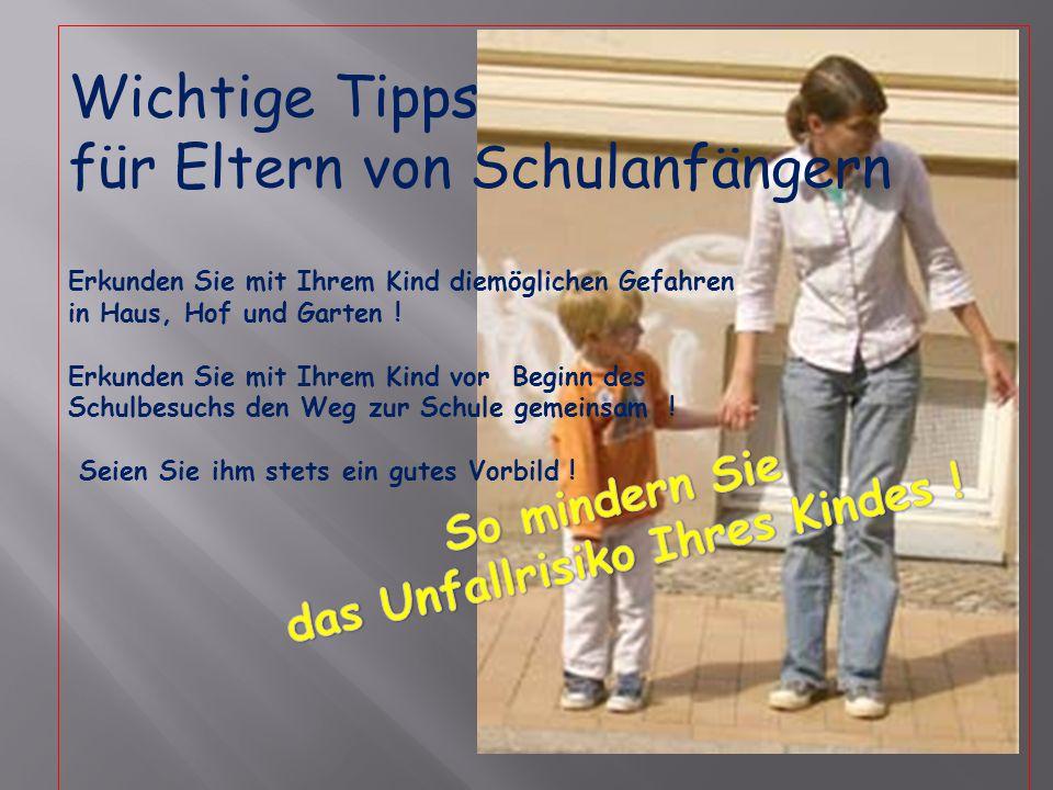 Wichtige Tipps für Eltern von Schulanfängern Erkunden Sie mit Ihrem Kind diemöglichen Gefahren in Haus, Hof und Garten .