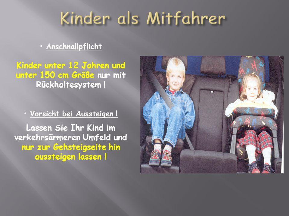 Anschnallpflicht Kinder unter 12 Jahren und unter 150 cm Größe nur mit Rückhaltesystem .
