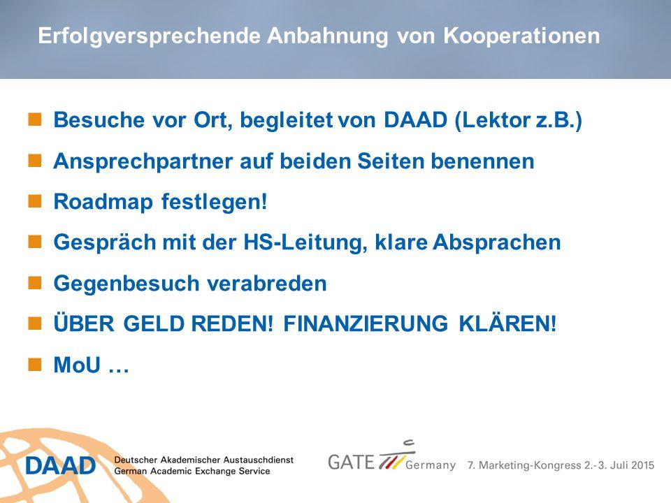 Erfolgversprechende Anbahnung von Kooperationen Besuche vor Ort, begleitet von DAAD (Lektor z.B.) Ansprechpartner auf beiden Seiten benennen Roadmap f