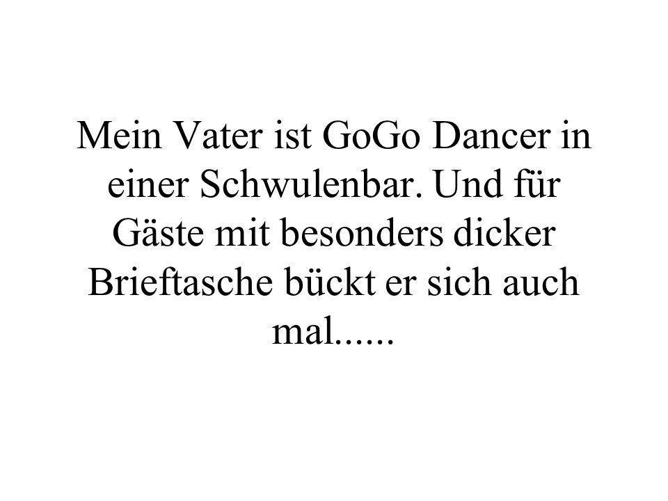 Mein Vater ist GoGo Dancer in einer Schwulenbar.