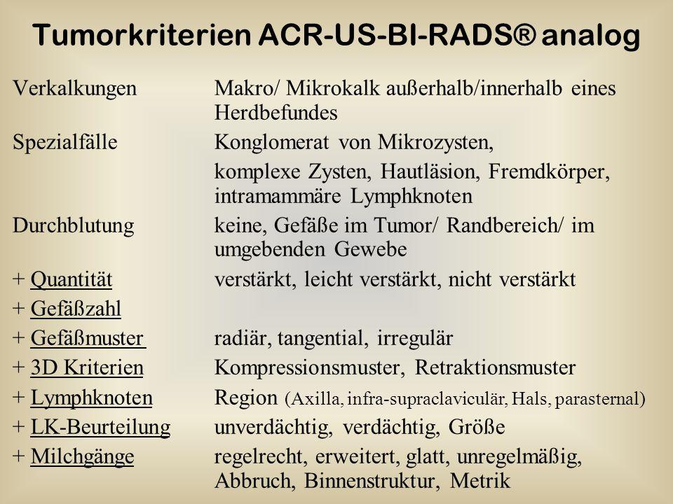Tumorkriterien ACR-US-BI-RADS® analog VerkalkungenMakro/ Mikrokalk außerhalb/innerhalb eines Herdbefundes SpezialfälleKonglomerat von Mikrozysten, kom