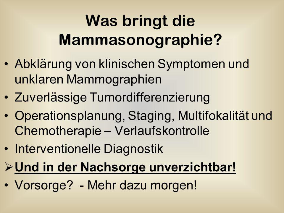 Was bringt die Mammasonographie? Abklärung von klinischen Symptomen und unklaren Mammographien Zuverlässige Tumordifferenzierung Operationsplanung, St