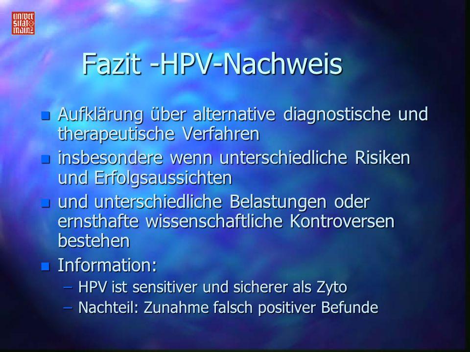 Fazit -HPV-Nachweis n Aufklärung über alternative diagnostische und therapeutische Verfahren n insbesondere wenn unterschiedliche Risiken und Erfolgsa