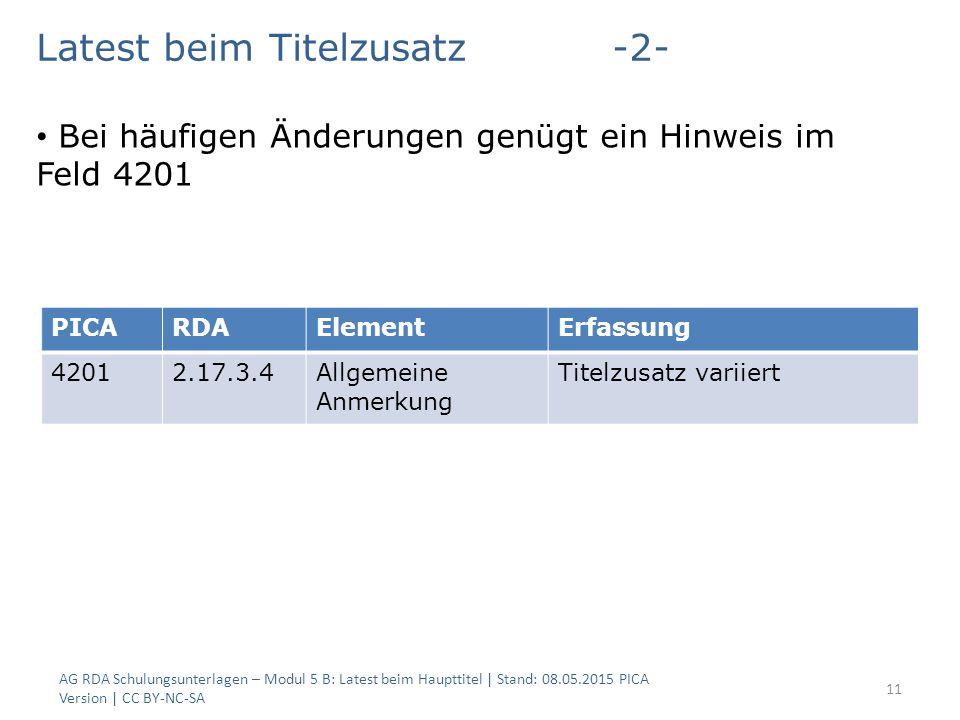 AG RDA Schulungsunterlagen – Modul 5 B: Latest beim Haupttitel | Stand: 08.05.2015 PICA Version | CC BY-NC-SA 11 Latest beim Titelzusatz-2- Bei häufig