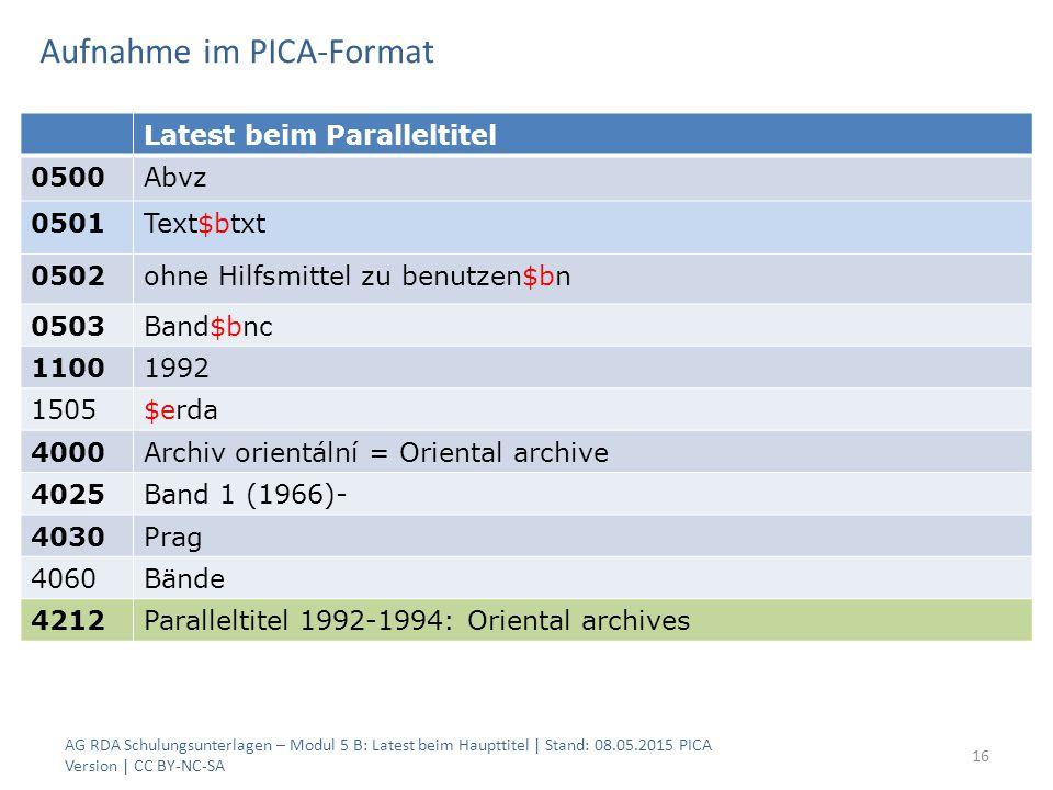 Aufnahme im PICA-Format AG RDA Schulungsunterlagen – Modul 5 B: Latest beim Haupttitel | Stand: 08.05.2015 PICA Version | CC BY-NC-SA 16 Latest beim P