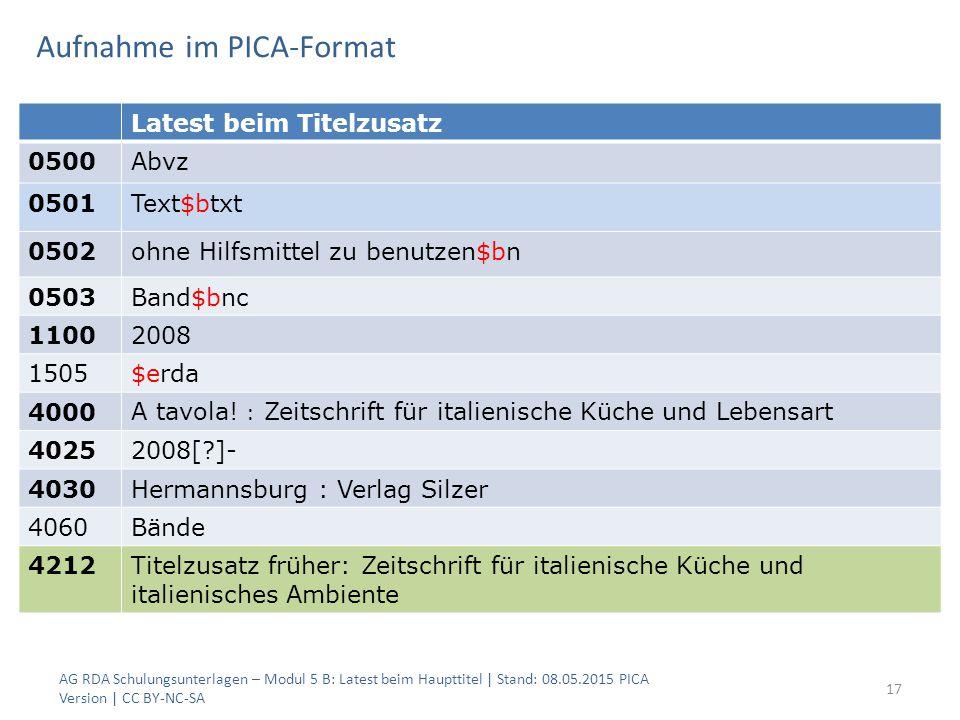 Aufnahme im PICA-Format AG RDA Schulungsunterlagen – Modul 5 B: Latest beim Haupttitel | Stand: 08.05.2015 PICA Version | CC BY-NC-SA 17 Latest beim T