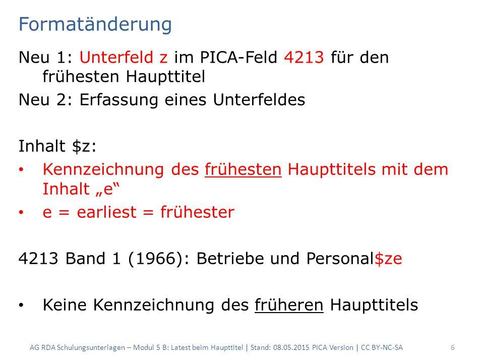 Formatänderung Neu 1: Unterfeld z im PICA-Feld 4213 für den frühesten Haupttitel Neu 2: Erfassung eines Unterfeldes Inhalt $z: Kennzeichnung des frühe