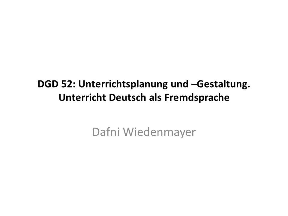 DGD 52: Unterrichtsplanung und –Gestaltung. Unterricht Deutsch als Fremdsprache Dafni Wiedenmayer
