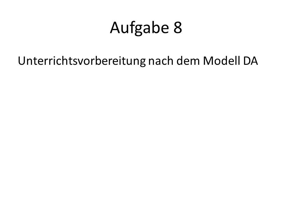 Aufgabe 8 Unterrichtsvorbereitung nach dem Modell DA