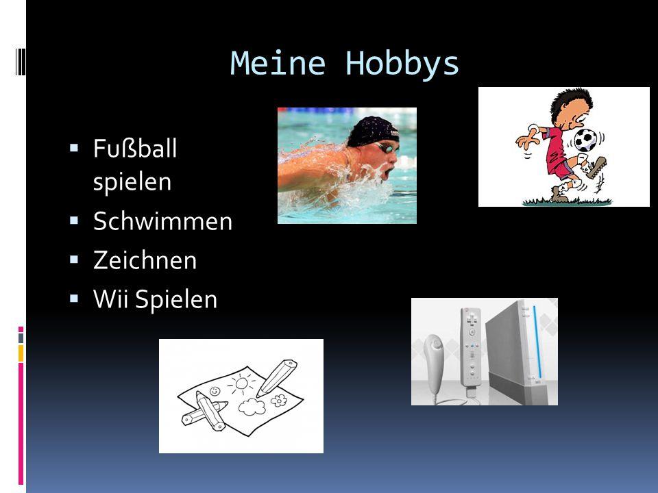 Meine Hobbys  Fußball spielen  Schwimmen  Zeichnen  Wii Spielen