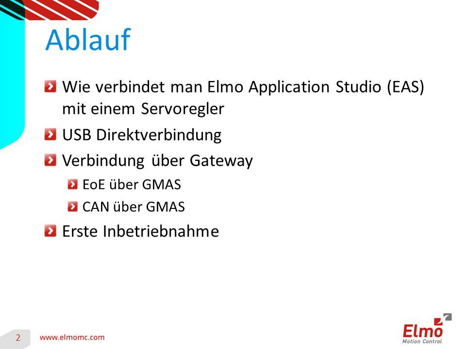 2 Ablauf Wie verbindet man Elmo Application Studio (EAS) mit einem Servoregler USB Direktverbindung Verbindung über Gateway EoE über GMAS CAN über GMA