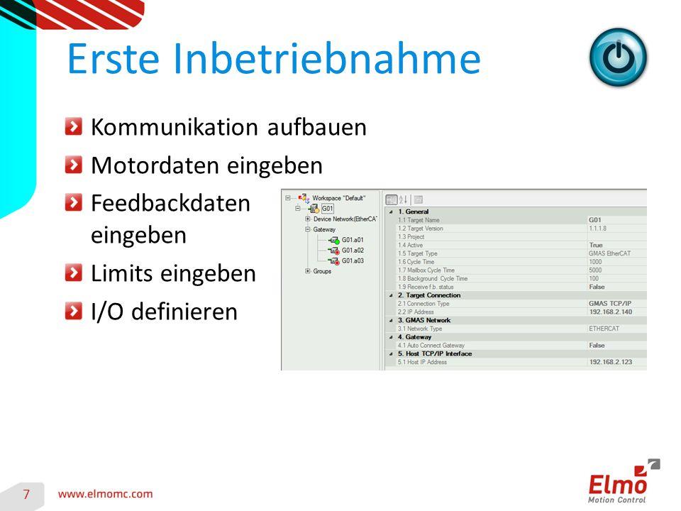 7 Erste Inbetriebnahme Kommunikation aufbauen Motordaten eingeben Feedbackdaten eingeben Limits eingeben I/O definieren