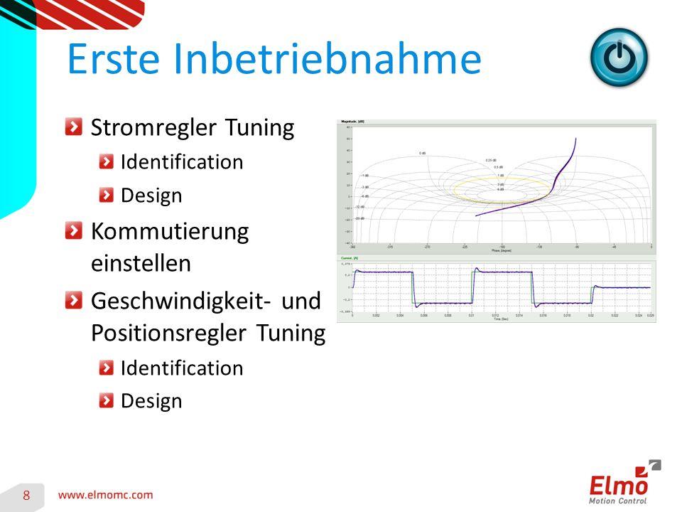 8 Erste Inbetriebnahme Stromregler Tuning Identification Design Kommutierung einstellen Geschwindigkeit- und Positionsregler Tuning Identification Des
