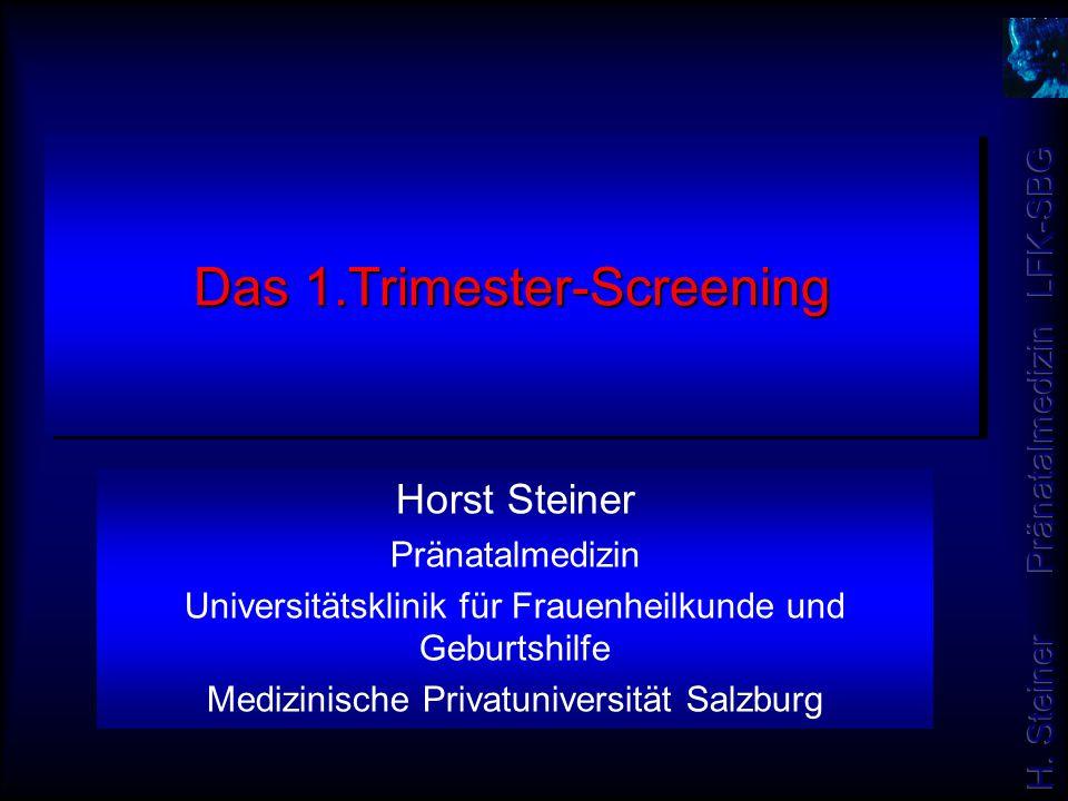 Das 1.Trimester-Screening Horst Steiner Pränatalmedizin Universitätsklinik für Frauenheilkunde und Geburtshilfe Medizinische Privatuniversität Salzbur