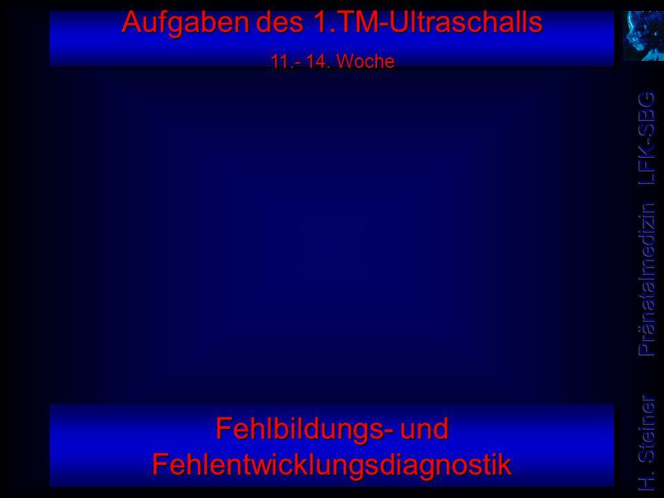 Aufgaben des 1.TM-Ultraschalls 11.- 14. Woche Fehlbildungs- und Fehlentwicklungsdiagnostik