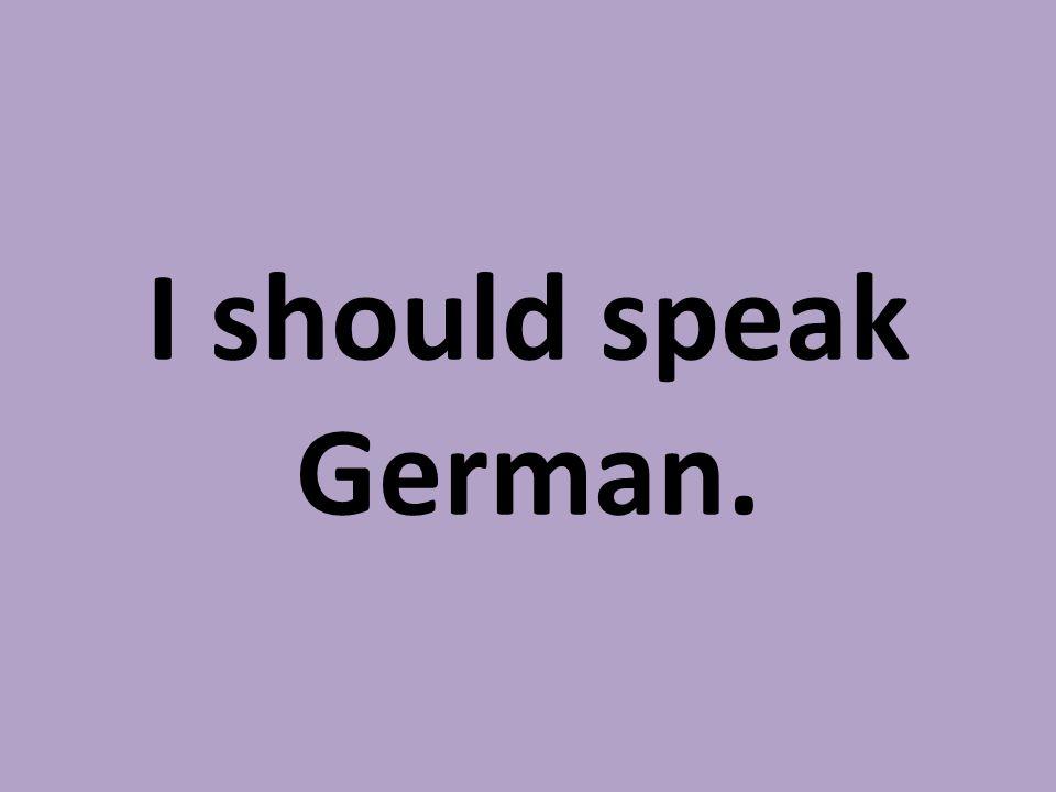 I should speak German.