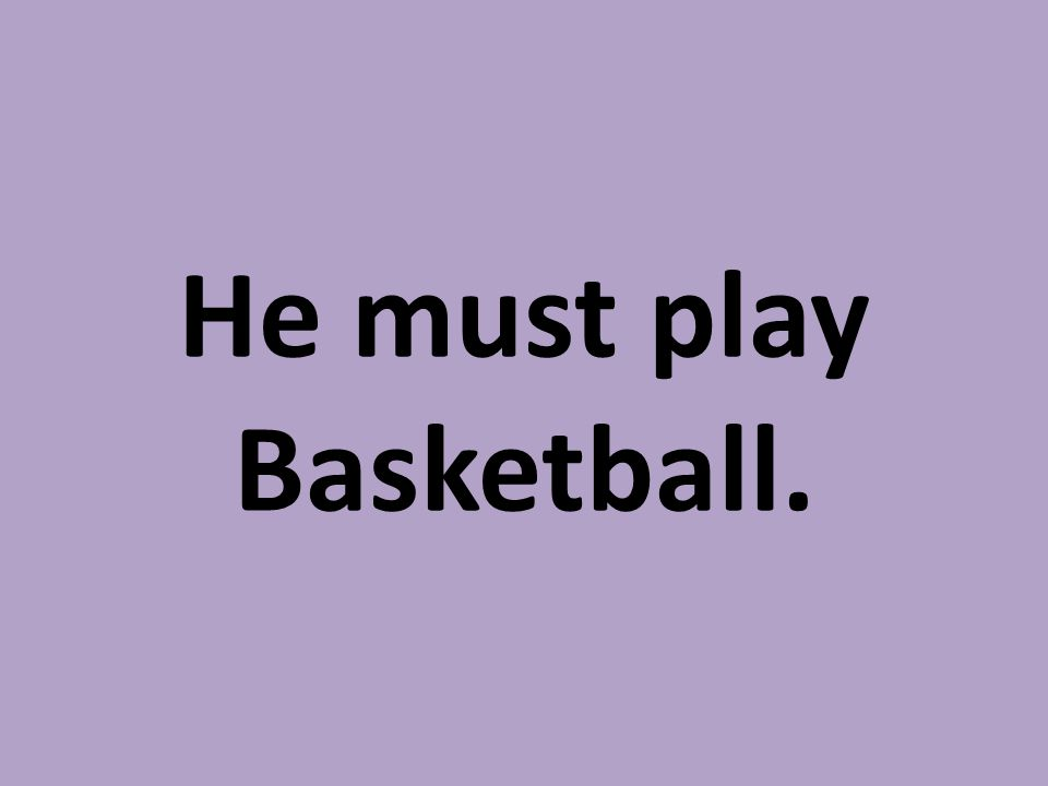 He must play Basketball.