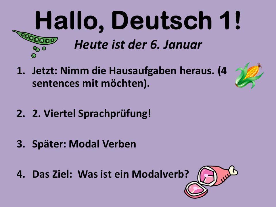 Hallo, Deutsch 1.Heute ist der 6. Januar 1.Jetzt: Nimm die Hausaufgaben heraus.