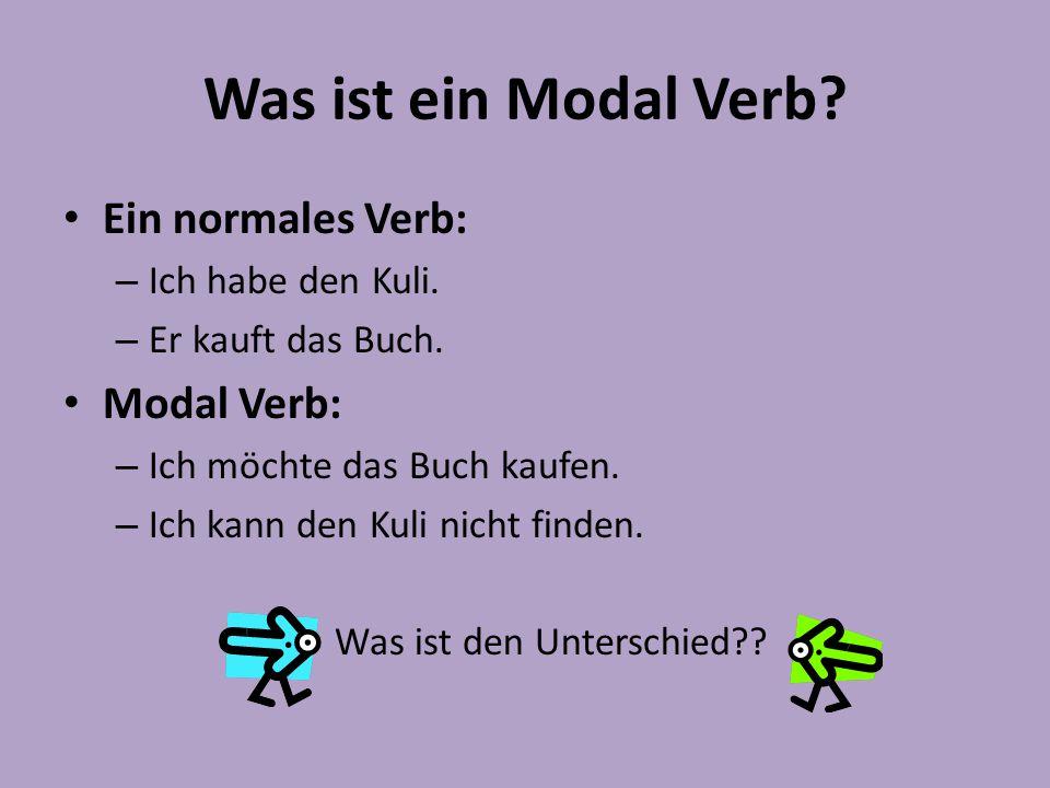 Was ist ein Modal Verb.Ein normales Verb: – Ich habe den Kuli.